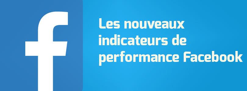Les nouveaux indicateurs de performance sur Facebook