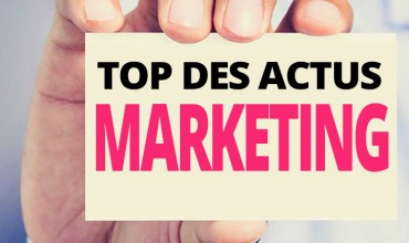 Le top des actus marketing de la semaine du 18 au 22 avril