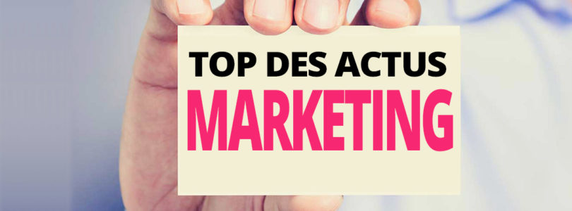 Le top des actus marketing de la semaine du 10 au 14 juillet 2017