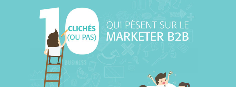 [Infographie] Les 10 clichés qui pèsent sur le marketer B2B selon le CMIT